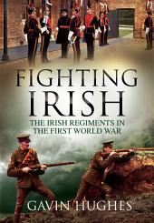 Fighting Irish: The Irish Regiments in the First World War