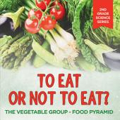 To Eat Or Not To Eat? The Vegetable Group - Food Pyramid