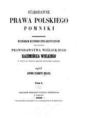 Starodawne prawa polskiego pomniki: Volume 1