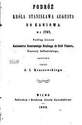 Podróż króla Stanisława Augusta do Kaniowa w r. 1787: podług Listów Kazimierza Konstantego de Bröl Platera