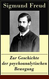 Zur Geschichte der psychoanalytischen Bewegung (Vollständige Ausgabe)