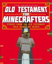 The Unofficial Old Testament for Minecrafters: Stories from the Old Testament told block by block