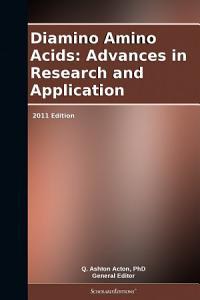 Diamino Amino Acids  Advances in Research and Application  2011 Edition PDF
