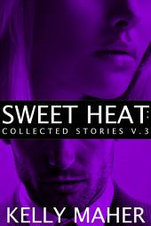 Sweet Heat: Collected Stories, Volume 3