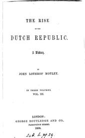 The rise of the Dutch republic: Volume 3