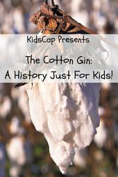 The Cotton Gin: A History Just for Kids