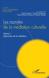 Les mondes de la médiation culturelle: Volume 1 : Approches de la médiation