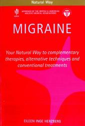 Migraine: Your Natural Way to complementary therapies, alternative techniques and conventional treatments