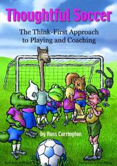 Thoughtful Soccer: The Think-First Approach to Playing and Coaching