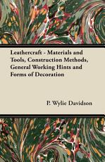 Leathercraft - Materials and Tools, Construction Methods, General Working Hints and Forms of Decoration
