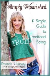 Simply Nourished: A Simple Guide to Traditional Eating