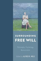 Surrounding Free Will: Philosophy, Psychology, Neuroscience