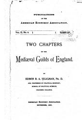 ...Two Chapters on the Mediæval Guilds of England