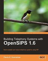 Building Telephony Systems with OpenSIPS 1. 6: Build Scalable and Robust Telephony Systems Using SIP