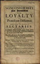 Nonconformity Not Inconsistent With Loyalty Or Protestant Dissenters No Seditious Or Disloyal Sectaries Etc Book PDF