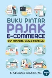 Buku Pintar Pajak E-Commerce - Dari Mendaftar Sampai Membayar: Aspek Perpajakan pada Transaksi E-commerce di Indonesia