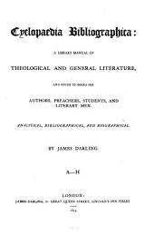 Cyclopaedia Bibliographica: A Library Manual of Theological and General Literature, and Guide to Books for Authors, Preachers, Students, and Literary Men. Analytical, Bibliographical, and Biographical, Volume 1