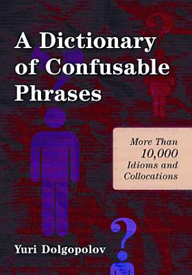 A Dictionary of Confusable Phrases PDF