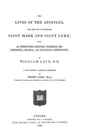 The lives of the apostles, and the two evangelists Saint Mark and Saint Luke: with an introductory discourse concerning the patriarchal, Mosaical, and evangelical dispensations