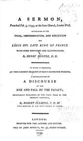 A Sermon, Preached Feb. 3, 1793, at the Scots Church, London Wall, on Occasion of the Trial, Condemnation, and Execution of Louis XVI., Late King of France: With Some Additions and Illustrations