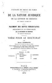De la nature juridique de la cession de créance en droit romain et du paiement des dettes héréditaires spécialement en cas d'insolvabilité de la succession du débiteur en droit français
