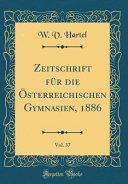 Zeitschrift f  r die   sterreichischen Gymnasien  1886  Vol  37  Classic Reprint  PDF
