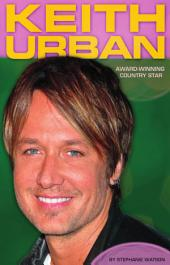 Keith Urban: Award-Winning Country Star: Award-Winning Country Star