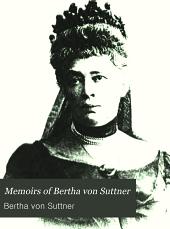 Memoirs of Bertha Von Suttner: The Records of an Eventful Life, Volume 1