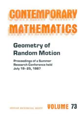 Geometry of Random Motion: Proceedings of the AMS-IMS-SIAM Joint Summer Research Conference Held July 19-25, 1987 with Support from the National Science Foundation and the Army Research Office