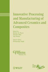 Innovative Processing and Manufacturing of Advanced Ceramics and Composites: Ceramic Transactions, Volume 212