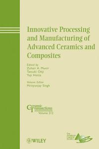 Innovative Processing and Manufacturing of Advanced Ceramics and Composites PDF