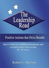 Leadership Road, The: Positive Actions that Drive Results
