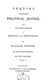 Enquiry Concerning Political Justice and Its Influence on Morals and Happiness: Volume 1