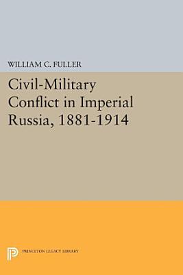 Civil Military Conflict in Imperial Russia  1881 1914 PDF