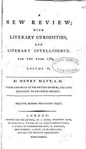 A New Review: With Literary Curiosities and Literary Intelligence, Volume 6