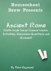 Ancient Rome: Sixth Grade Social Science Lesson, Activities, Discussion Questions and Quizzes