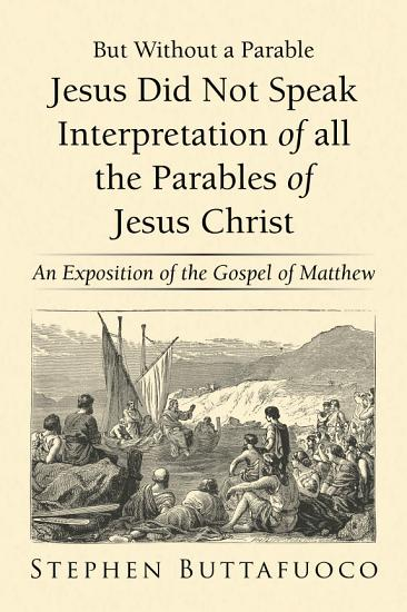But Without a Parable Jesus Did Not Speak Interpretation of All the Parables of Jesus Christ PDF