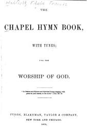 The Chapel Hymn Book: With Tunes, for the Worship of God