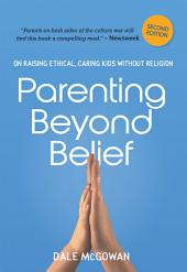Parenting Beyond Belief: On Raising Ethical, Caring Kids Without Religion, Edition 2