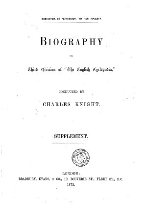 The English cyclop  dia  conducted by C  Knight  Biography