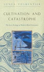 Cultivation and Catastrophe: The Lyric Ecology of Modern Black Literature