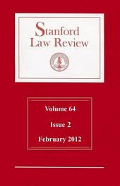 Stanford Law Review: Volume 64, Issue 2 - February 2012