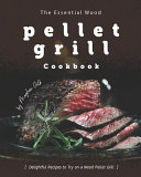 The Essential Wood Pellet Grill Cookbook