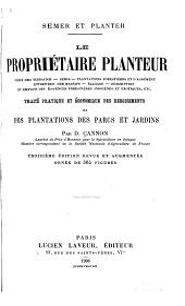 Le propriétaire planteur: choix des terrains ... traité pratique et économique des reboisements et des plantations des parcs et jardins
