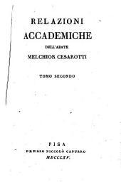 Opere dell'abate Melchior Cesarotti padovano. Volume ..: Relazioni accademiche dell'abate Melchior Cesarotti. Tomo secondo, Volume 18