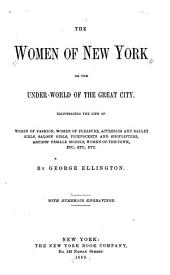 The Women of New York: Or, The Under-world of the Great City. Illustrating the Life of Women of Fashion, Women of Pleasure, Actresses and Ballet Girls ... Etc