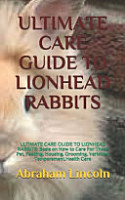 Ultimate Care Guide to Lionhead Rabbits PDF