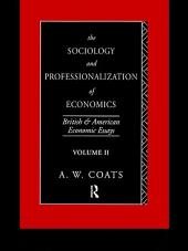 The Sociology and Professionalization of Economics: British and American Economic Essays, Volume 2
