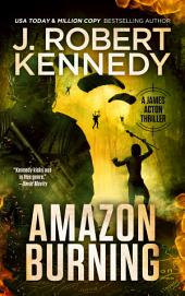 Amazon Burning: A James Acton Thriller, Book #10