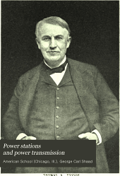 Power Stations and Power Transmission: A Manual of Approved American Practice in the Construction, Equipment, and Mangement of Electrical Generating Stations, Substations, and Transmission Lines, for Power, Lighting, Traction, Electro-chemical, and Domestic Uses; Part I.--Power Stations, Part II--Power Transmission